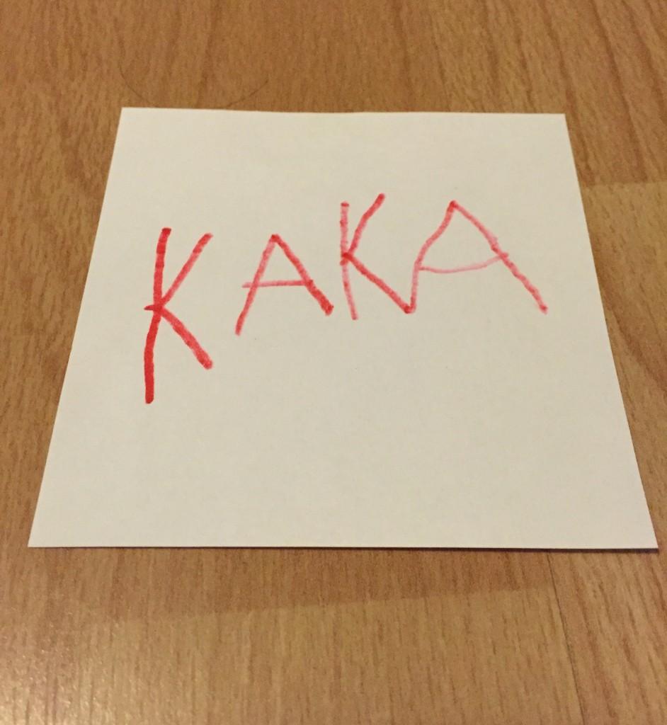 Kleiner Zettel, auf dem der kleine Mann mir heute KAKA geschrieben hat. *gnihihihi*