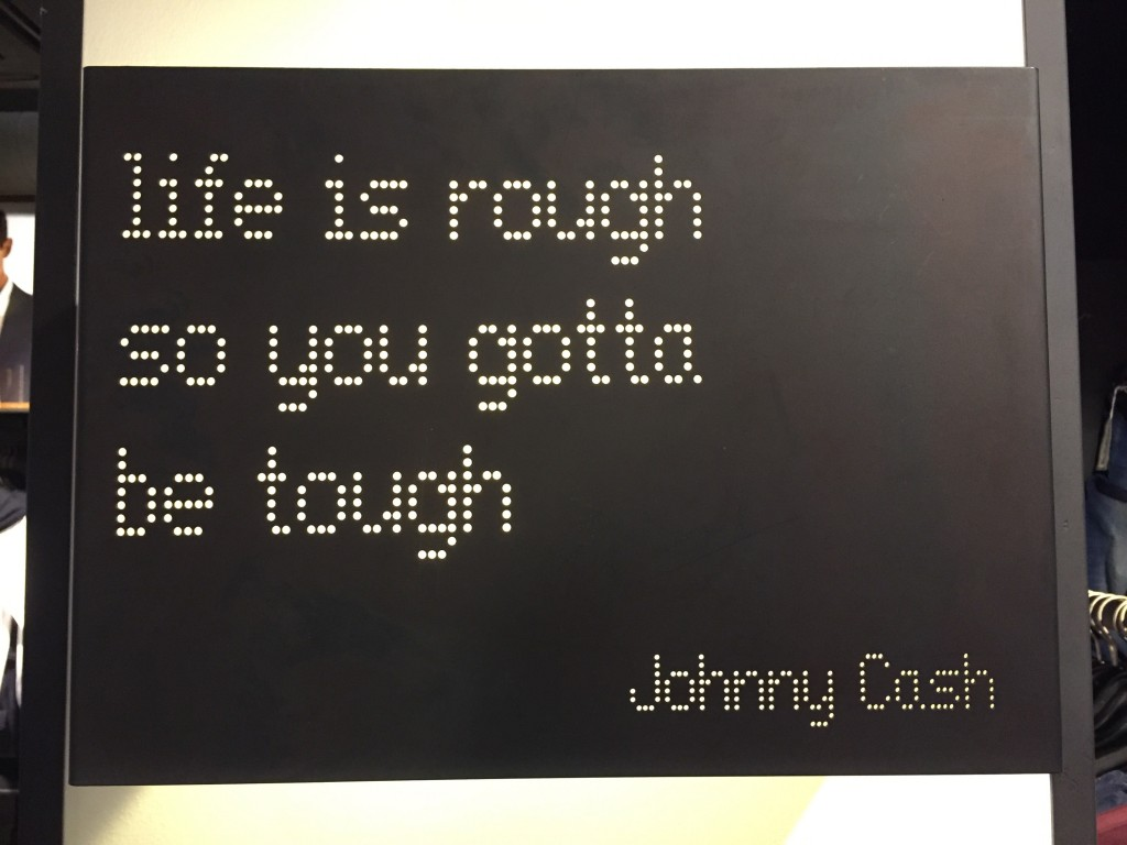 "Zitat: ""Life is rough so you gotta be tough."" (Johnny Cash)"